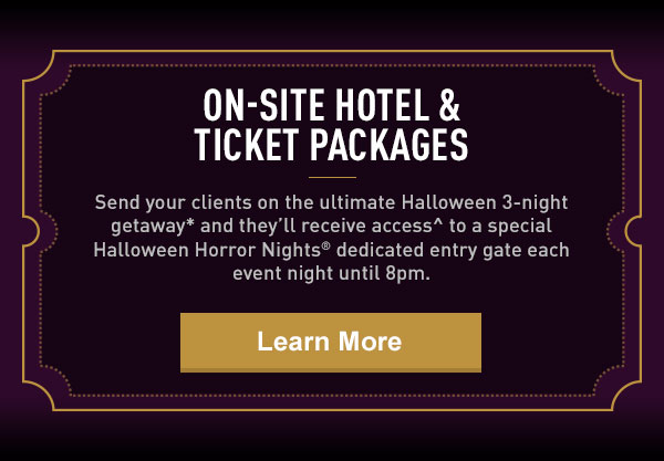 ON-SITE HOTEL AND TICKET PACKAGES | LEARN MORE